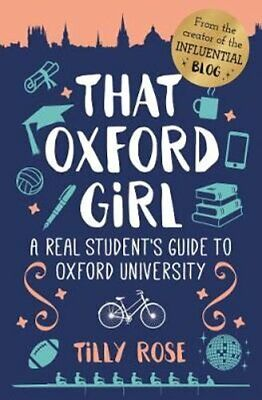 That Oxford Girl A Real Student's Guide to Oxford University 9781788884099
