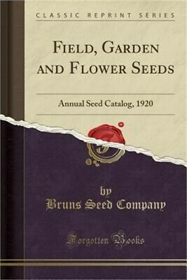 Field, Garden and Flower Seeds: Annual Seed Catalog, 1920 (Classic Reprint) (Pap