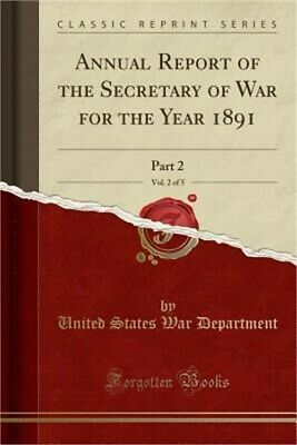 Annual Report of the Secretary of War for the Year 1891, Vol. 2 of 5: Part 2 (Cl