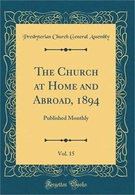 The Church at Home and Abroad, 1894, Vol. 15: Published Monthly (Classic Reprint