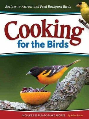 Cooking for the Birds Recipes to Attract and Feed Backyard Birds 9781591932628