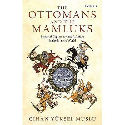 The Ottomans and the Mamluks: Imperial Diplomacy and Warfare in the Islamic Worl
