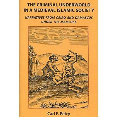 The Criminal Underworld in a Medieval Islamic Society: Narratives from Cairo and