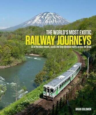World's Most Exotic Railway Journeys by Brian Solomon 9781909612174