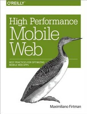 High Performance Mobile Web: Best Practices for Optimizing Mobile Web Apps (Pape