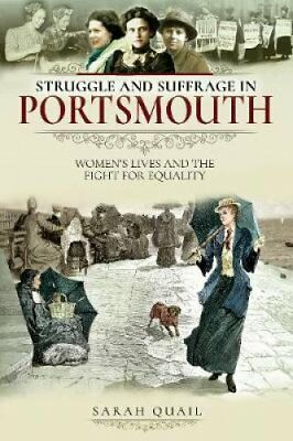 Struggle and Suffrage in Portsmouth Women's Lives and the Fight... 9781526712387