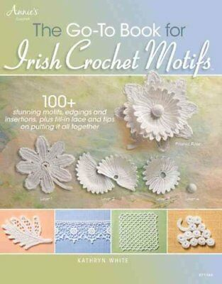 The Go-To Book for Irish Crochet Motifs by Kathryn White 9781596359239
