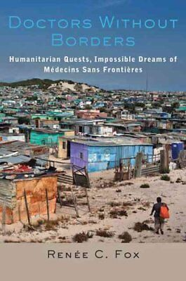 Doctors Without Borders Humanitarian Quests, Impossible Dreams ... 9781421416922