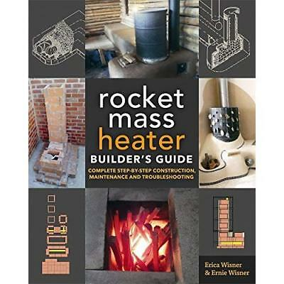 The Rocket Mass Heater Builder's Guide: Complete Step-b - Paperback NEW Erica Wi