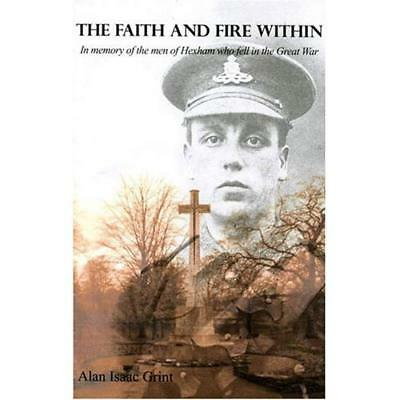 The Faith and Fire within: In Memory of the Men of Hexh - Paperback NEW Grint, A