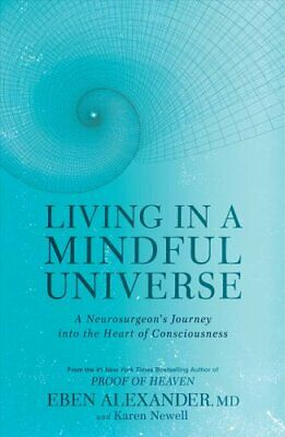 Living in a Mindful Universe A Neurosurgeon's Journey Into the ... 9781635650655