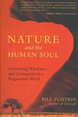 Nature and the Human Soul Cultivating Wholeness in a Fragmented... 9781577315513
