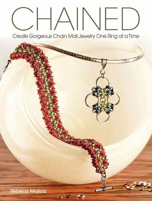 Chained: Create Gorgeous Chain Mail Jewelry One Ring at a Time by Rebeca...