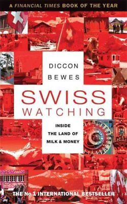 Swiss Watching Inside the Land of Milk and Money by Diccon Bewes 9781857885873