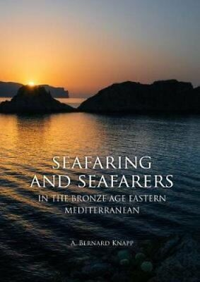 Seafaring and Seafarers in the Bronze Age Eastern Mediterranean 9789088905544
