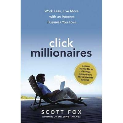 Click Millionaires: Work Less, Live More with an Intern - Hardcover NEW Scott Fo