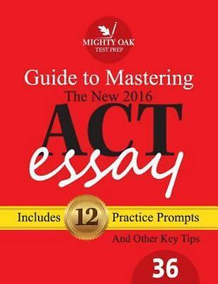 Mighty Oak Guide to Mastering the 2016 ACT Essay: For the new [2016-] 36-