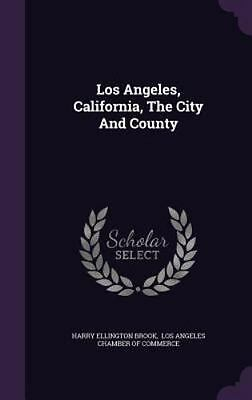 Los Angeles, California, the City and County (Hardback or Cased Book)