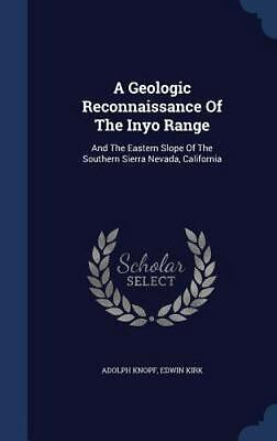 A Geologic Reconnaissance of the Inyo Range: And the Eastern Slope of the Southe
