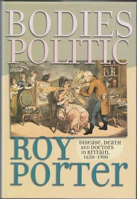 Bodies Politic: Disease, Death and Doctors in Britain, 1650-1900  : Roy Porter
