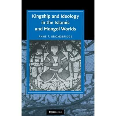 Kingship and Ideology in the Islamic and Mongol Worlds Anne F. Broadbridge