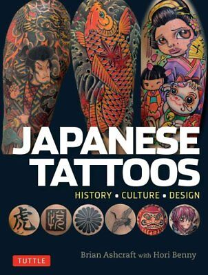 Japanese Tattoos History * Culture * Design by Brian Ashcraft 9784805313510