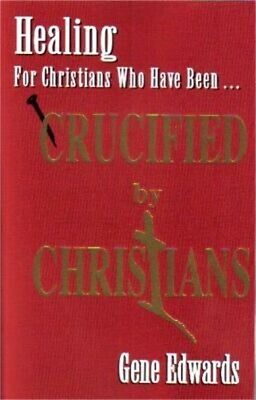 Crucified by Christians: Experiencing the Cross as Seen from the Father (Paperba