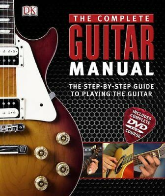 Complete Guitar Manual The Step-By-Step Guide to Playing Like a... 9780756675530