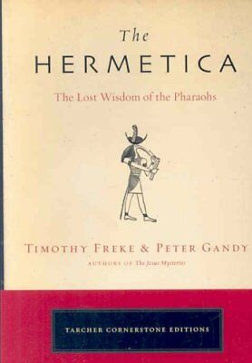 The Hermetica The Lost Wisdom of the Pharaohs by Timothy Freke 9781585426928