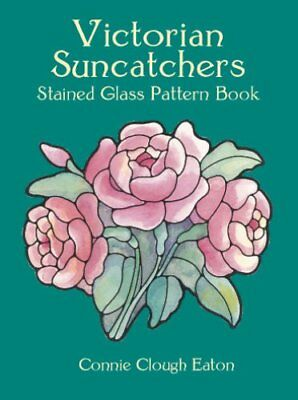 Victorian Suncatchers Stained Glass Pattern Book 9780486418070 (Paperback, 2001)