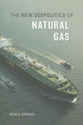 The New Geopolitics of Natural Gas by Agnia Grigas (Hardback, 2017)