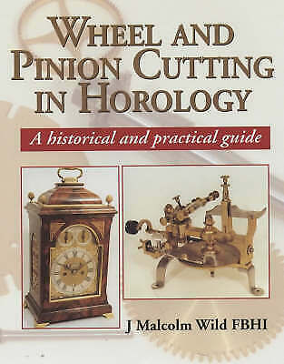 Wheel and Pinion Cutting in Horology: Historical and Practica... - 9781861262455