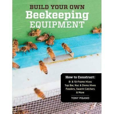 Build Your Own Beekeeping Equipment: How to Construct 8 - Paperback NEW Tony Pis