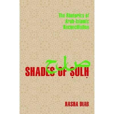 Shades of Sulh: The Rhetorics of Arab-Islamic Reconcili - Paperback NEW Rasha Di