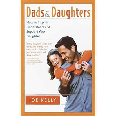 Dads and Daughters: How to Inspire, Understand, and Sup - Paperback NEW Kelly, J