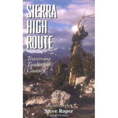 Sierra High Route: Traversing Timberline Country - Paperback NEW Roper, Steve 19