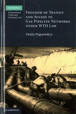 Freedom of Transit and Access to Gas Pipeline Networks under WTO Law by...
