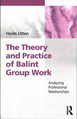 The Theory and Practice of Balint Group Work Analyzing Professi... 9781138507012