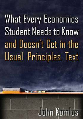 What Every Economics Student Needs to Know and Doesn't Get in... - 9780765639233