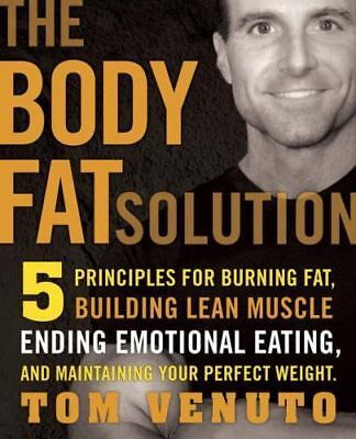 The Body Fat Solution: Five Principles for Burning Fat, Building Lean Muscles, E