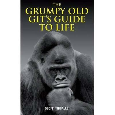 The Grumpy Old Git's Guide to Life - Hardcover NEW Tibballs, Geoff 2011-06-02