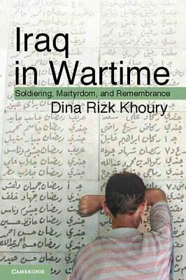 Iraq in Wartime: Soldiering, Martyrdom, and Remembrance by Dina Rizk Khoury...