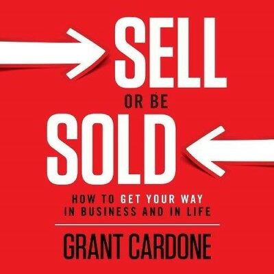 Sell or Be Sold: How to Get Your Way in Business ...By Grant Cardone(audio book)