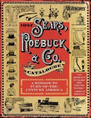 1897 Sears, Roebuck & Co. Catalogue A Window to Turn-Of-The-Cen... 978151073