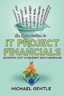 An Introduction to It Project Financials - Budgeting, Cost Management and Charge