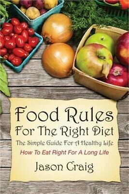 Food Rules for the Right Diet: The Simple Guide for a Healthy Life: How to Eat R