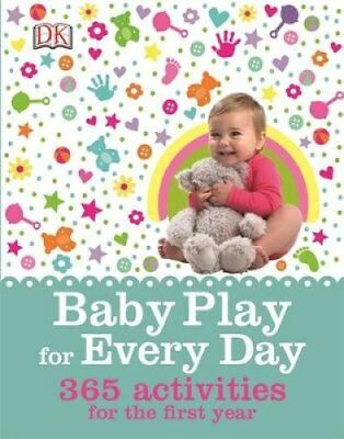 Baby Play for Every Day 365 Activities for the First Year 9780241011645
