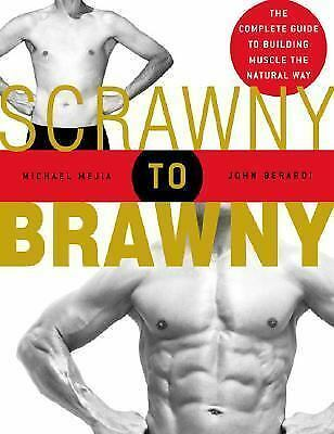 Scrawny to Brawny: The Complete Guide to Building Muscle the Natural Way (Paperb