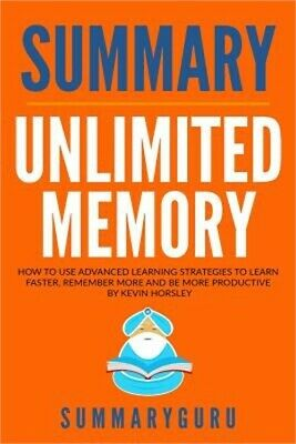 Summary: Unlimited Memory: How to Use Advanced Learning Strategies to Learn Fast