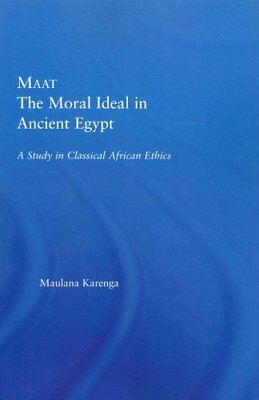 Maat, The Moral Ideal in Ancient Egypt A Study in Classical Afr... 9780415649803